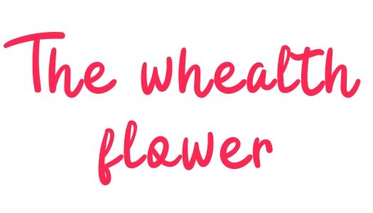 The Whealth Flower